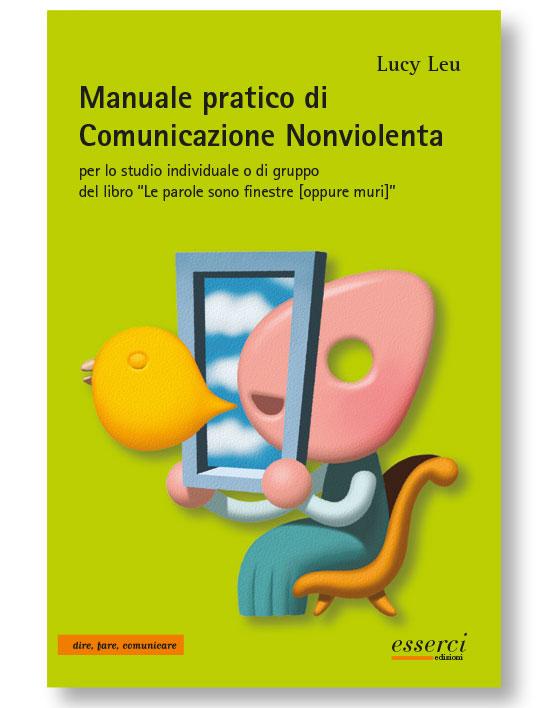 Manuale pratico di comunicazione nonviolenta centro esserci - Le parole sono finestre oppure muri ...